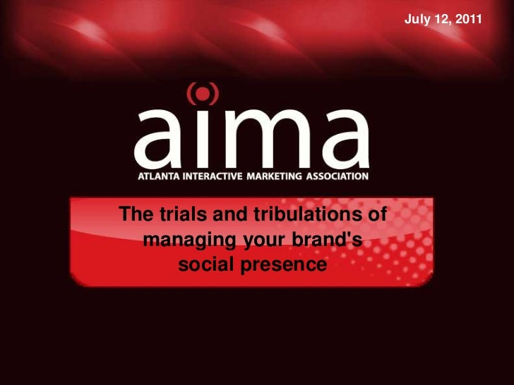 July 12, 2011<br />The trials and tribulations of managing your brand's social presence<br />