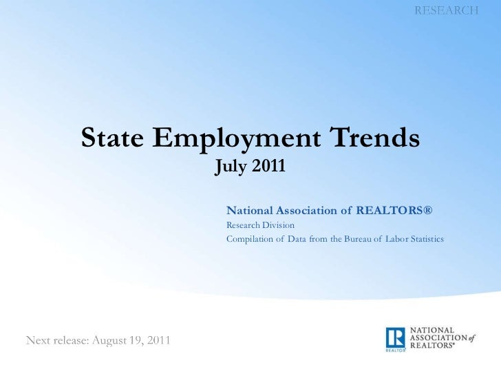 State Employment Trends July 2011 National Association of REALTORS® Research Division Compilation of Data from the Bureau ...