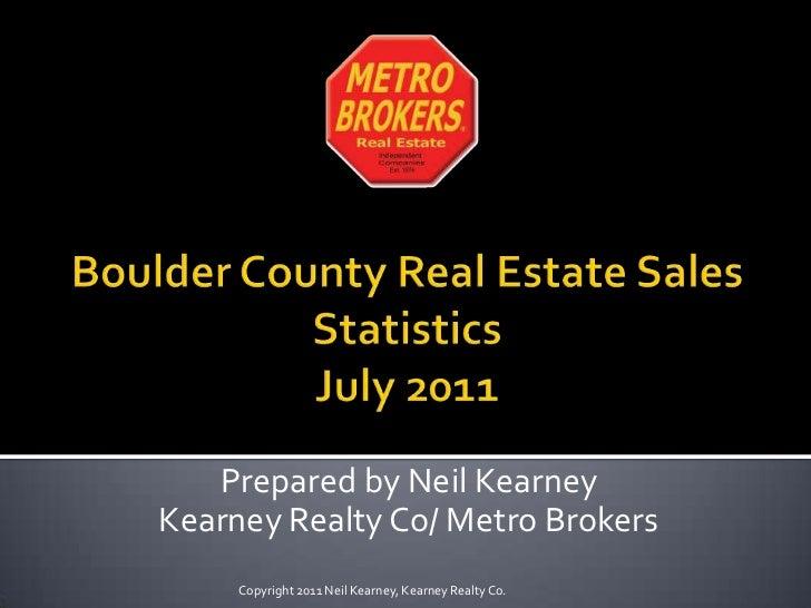Boulder County Real Estate Sales Statistics July 2011<br />Prepared by Neil Kearney<br />Kearney Realty Co/ Metro Brokers<...