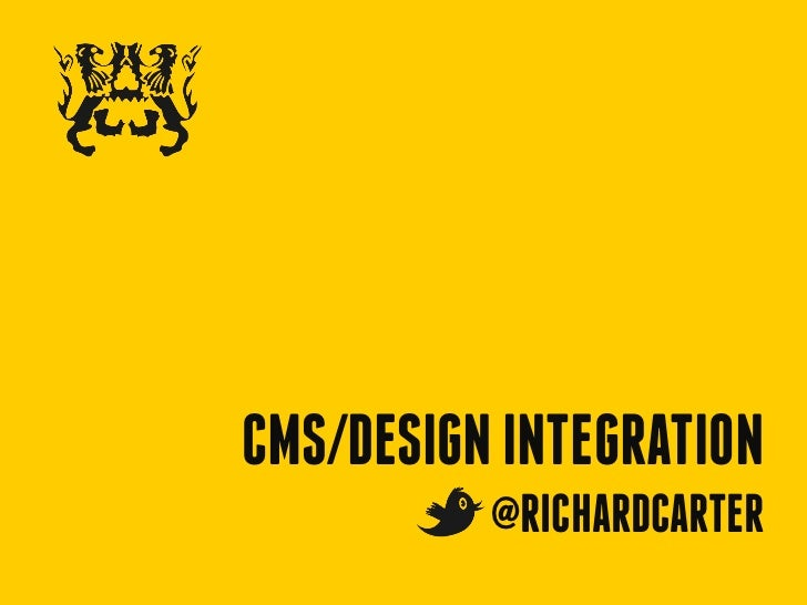 CMS/DESIGN INTEGRATION          @RICHARDCARTER
