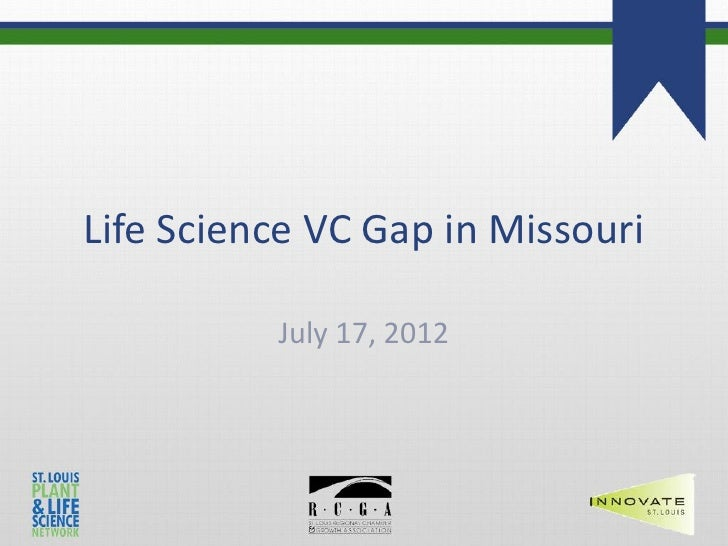 Life Science VC Gap in Missouri          July 17, 2012