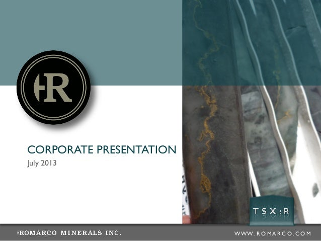 July 2013 CORPORATE PRESENTATION W W W . R O M A R C O . C O M