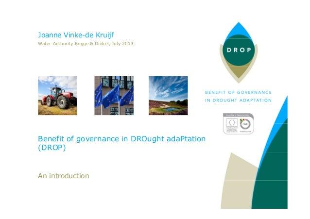 Benefit of governance in DROught adaPtation (DROP) An introduction Joanne Vinke-de Kruijf Water Authority Regge & Dinkel, ...