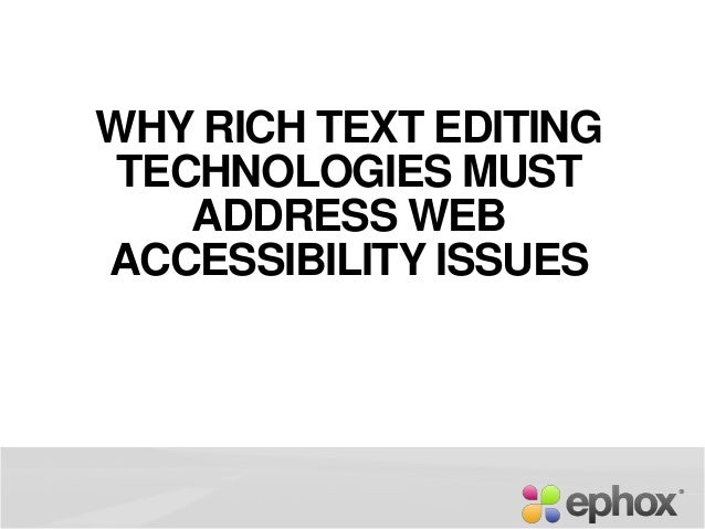 WHY RICH TEXT EDITING TECHNOLOGIES MUST ADDRESS WEB ACCESSIBILITY ISSUES