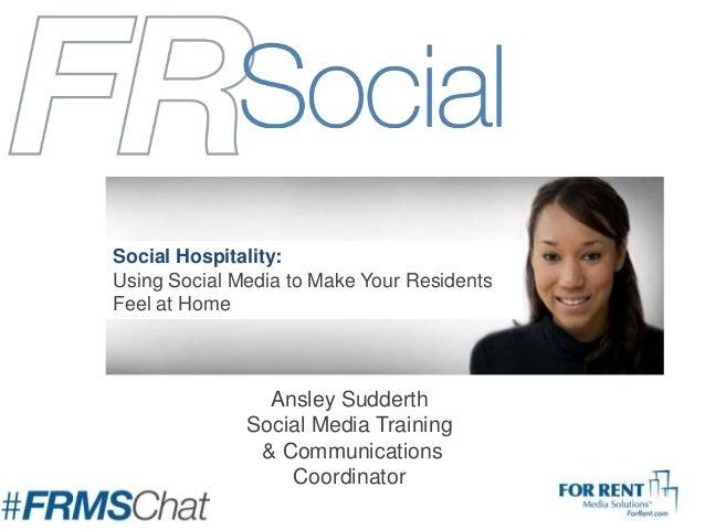 Ansley Sudderth Social Media Training & Communications Coordinator Social Hospitality: Using Social Media to Make Your Res...