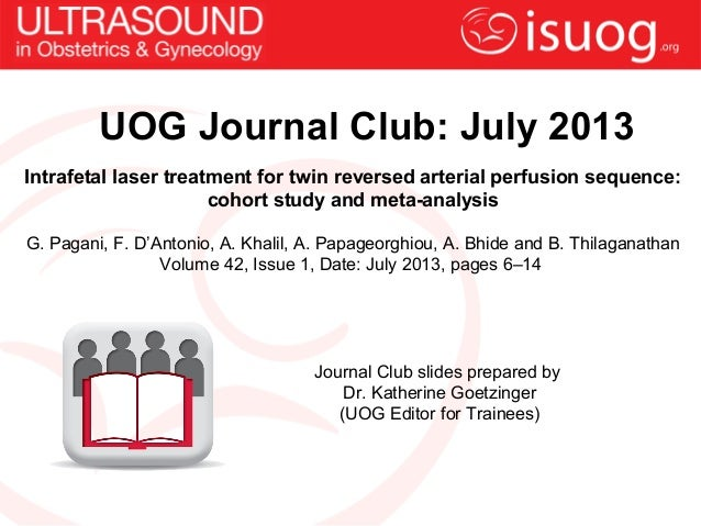 UOG Journal Club: July 2013Intrafetal laser treatment for twin reversed arterial perfusion sequence:cohort study and meta-...