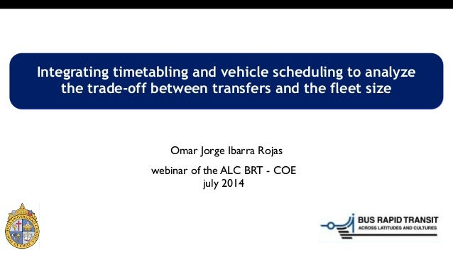 webinar of the ALC BRT - COE july 2014 Integrating timetabling and vehicle scheduling to analyze the trade-off between tra...