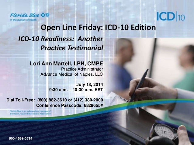900-3571-0213 Open Line Friday: ICD-10 Edition ICD-10 Readiness: Another Practice Testimonial Lori Ann Martell, LPN, CMPE ...