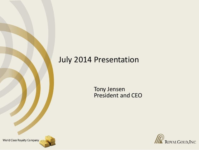 July 2014 Presentation Tony Jensen President and CEO