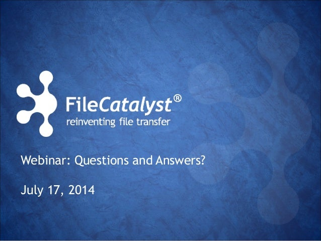 Webinar: Questions and Answers?  July 17, 2014