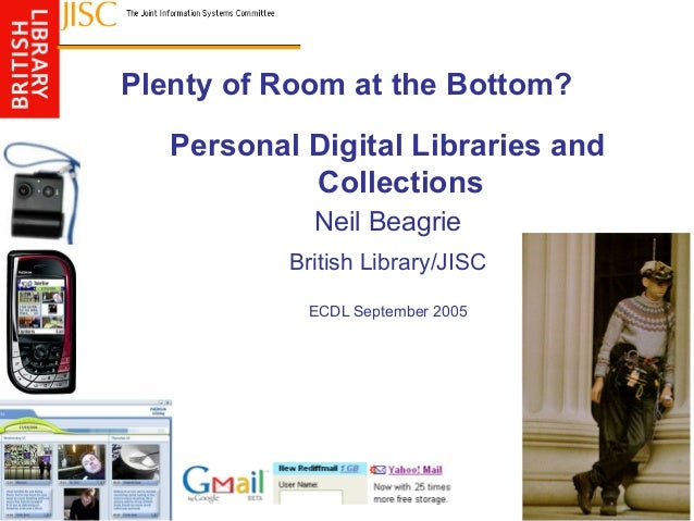 Plenty of Room at the Bottom? Personal Digital Libraries and Collections Neil Beagrie British Library/JISC ECDL September ...
