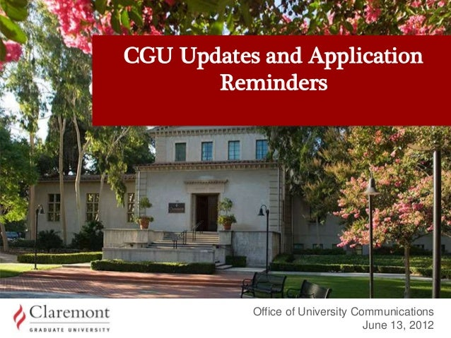 CGU Updates and Application Reminders Office of University Communications June 13, 2012