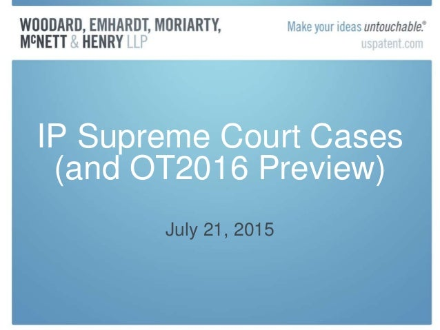 IP Supreme Court Cases (and OT2016 Preview) July 21, 2015