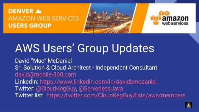"AWS Users' Group Updates David ""Mac"" McDaniel Sr. Solution & Cloud Architect - Independent Consultant david@mobile-360.com..."