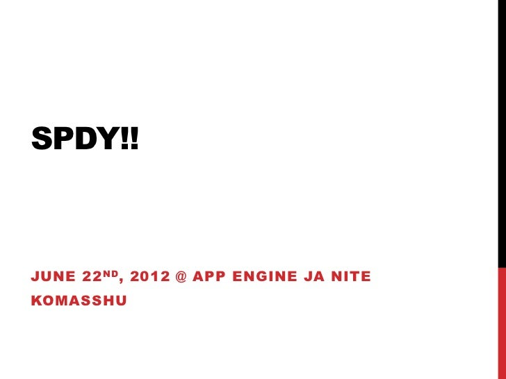 SPDY!!JUNE 22 ND , 2012 @ APP ENGINE JA NITEKOMASSHU