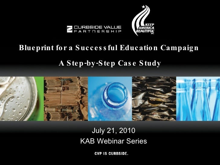 Blueprint for a Successful Education Campaign  A Step-by-Step Case Study July 21, 2010 KAB Webinar Series