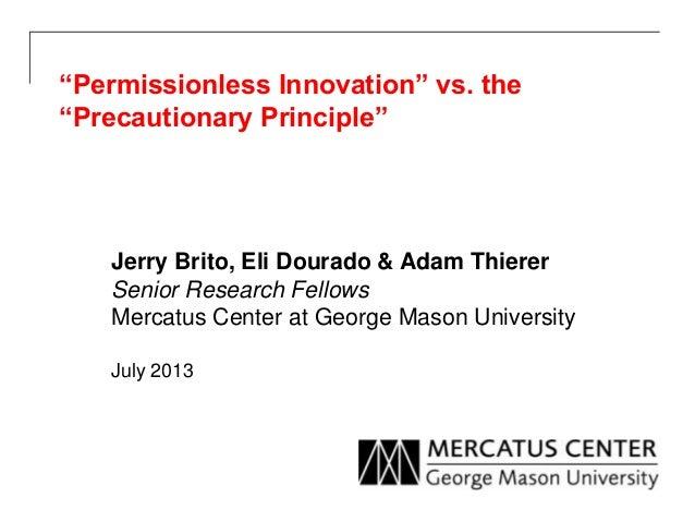 """""""Permissionless Innovation"""" vs. the """"Precautionary Principle"""" Jerry Brito, Eli Dourado & Adam Thierer Senior Research Fell..."""