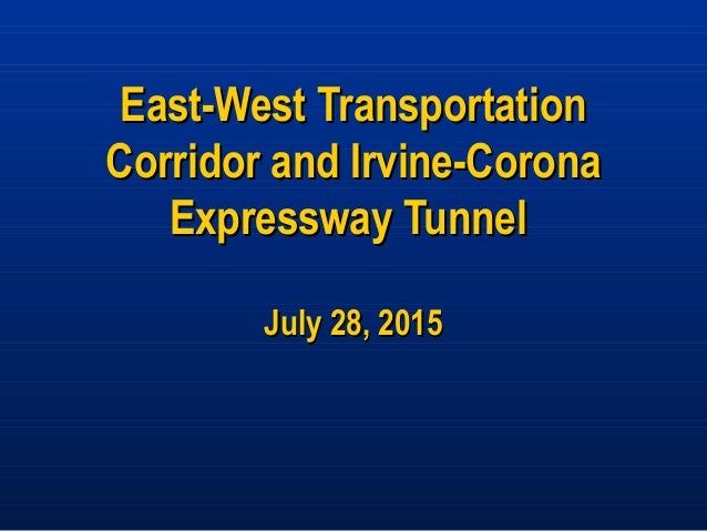 East-West TransportationEast-West Transportation Corridor and Irvine-CoronaCorridor and Irvine-Corona Expressway TunnelExp...