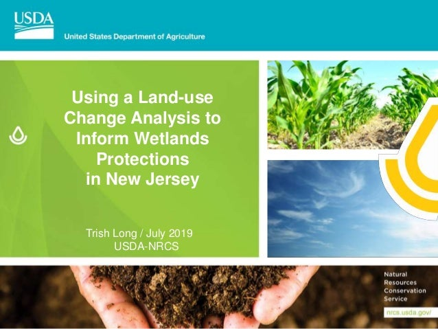 Using a Land-use Change Analysis to Inform Wetlands Protections in New Jersey Trish Long / July 2019 USDA-NRCS