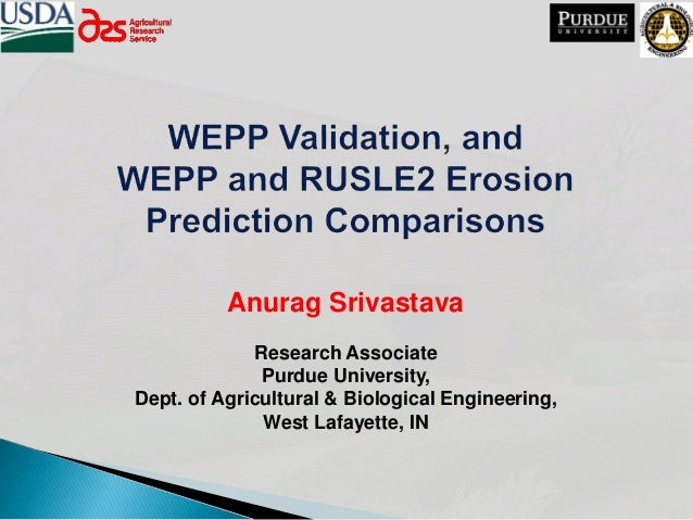 Anurag Srivastava Research Associate Purdue University, Dept. of Agricultural & Biological Engineering, West Lafayette, IN