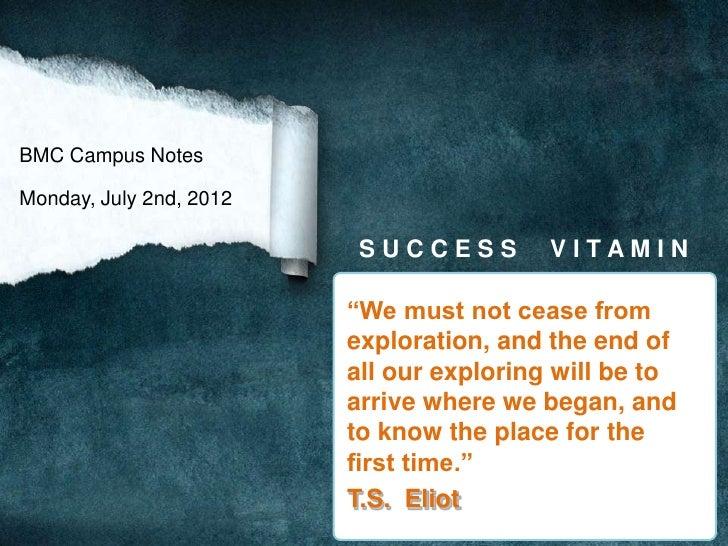 "BMC Campus NotesMonday, July 2nd, 2012                          SUCCESS         VITAMIN                         ""We must n..."