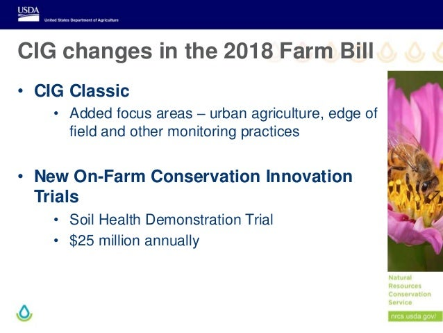CIG changes in the 2018 Farm Bill • CIG Classic • Added focus areas – urban agriculture, edge of field and other monitorin...