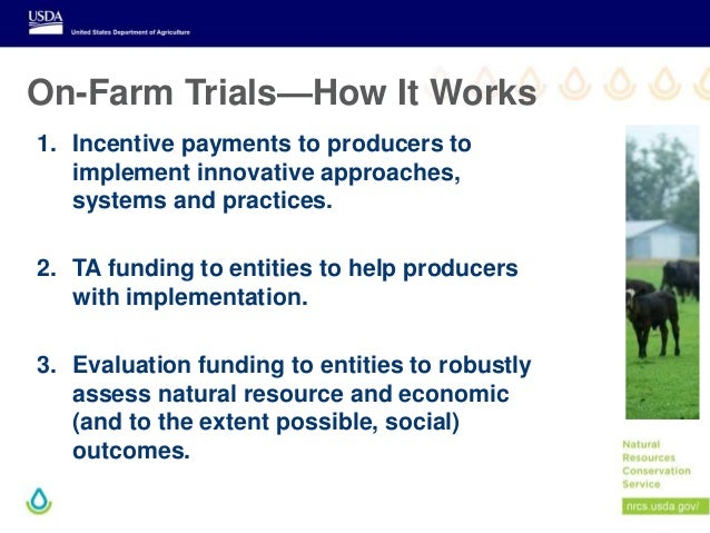 On-Farm Trials—How It Works 1. Incentive payments to producers to implement innovative approaches, systems and practices. ...