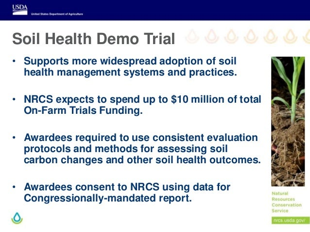 Soil Health Demo Trial • Supports more widespread adoption of soil health management systems and practices. • NRCS expects...