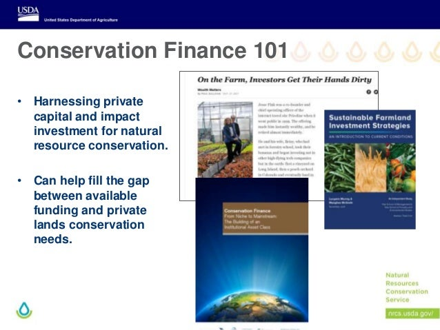 Conservation Finance 101 • Harnessing private capital and impact investment for natural resource conservation. • Can help ...