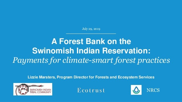 A Forest Bank on the Swinomish Indian Reservation: Payments for climate-smart forest practices July 29, 2019 Lizzie Marste...