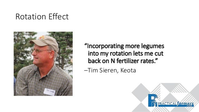 """Rotation Effect """"Incorporating more legumes into my rotation lets me cut back on N fertilizer rates."""" –Tim Sieren, Keota"""