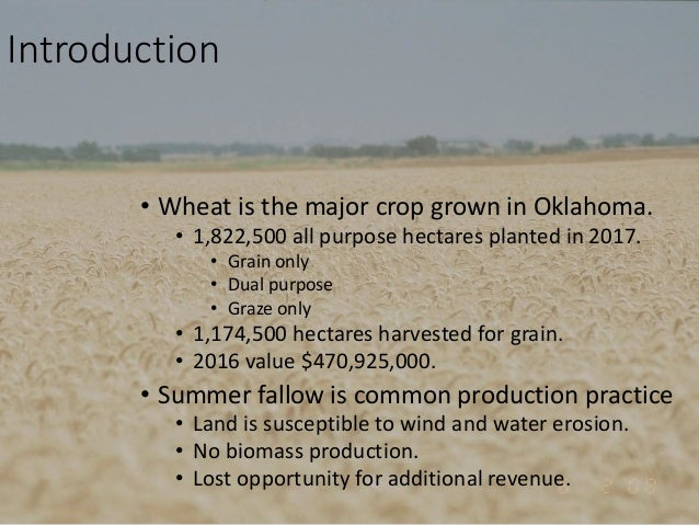 Introduction • Wheat is the major crop grown in Oklahoma. • 1,822,500 all purpose hectares planted in 2017. • Grain only •...