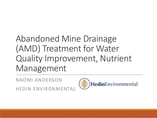 Abandoned Mine Drainage (AMD) Treatment for Water Quality Improvement, Nutrient Management NAOMI ANDERSON HEDIN ENVIRONMEN...