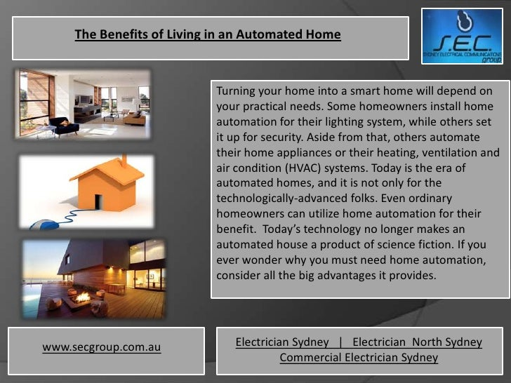 The Benefits of Living in an Automated Home                           Turning your home into a smart home will depend on  ...