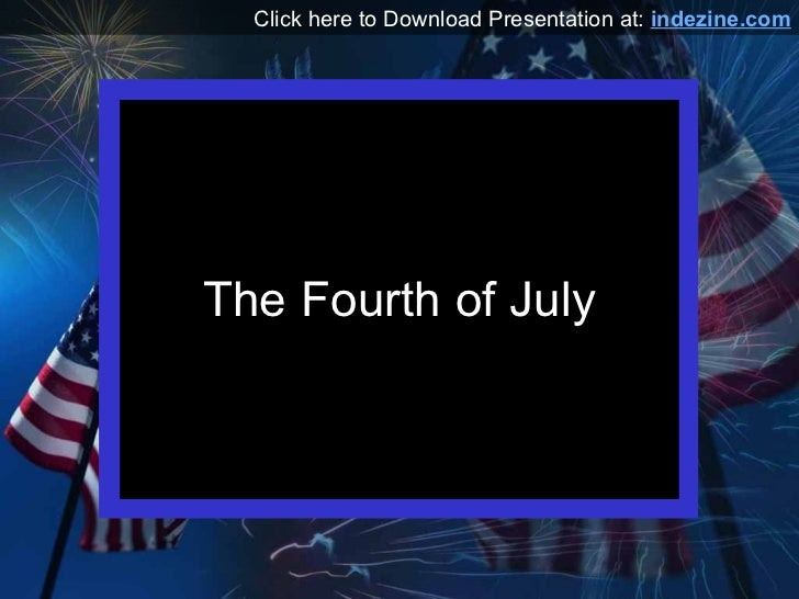 The Fourth of July Click here to Download Presentation at:  indezine.com