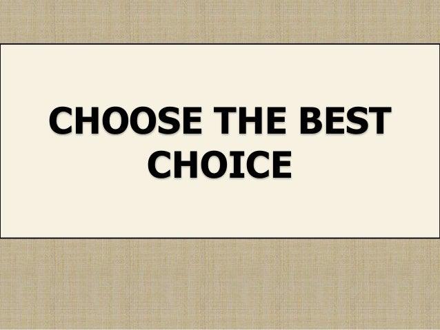 CHOOSE THE BEST CHOICE