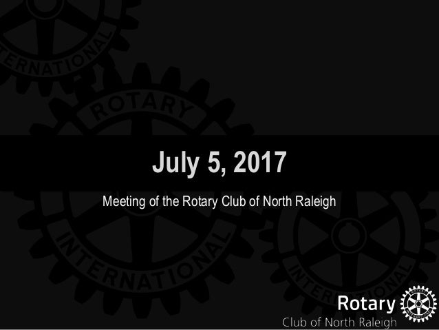 July 5, 2017 Meeting of the Rotary Club of North Raleigh
