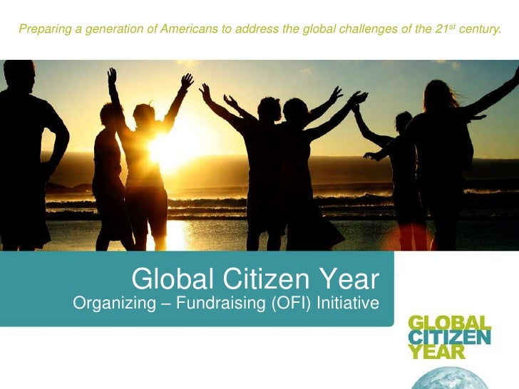 Preparing a generation of Americans to address the global challenges of the 21st century.<br />Global Citizen Year<br />Or...