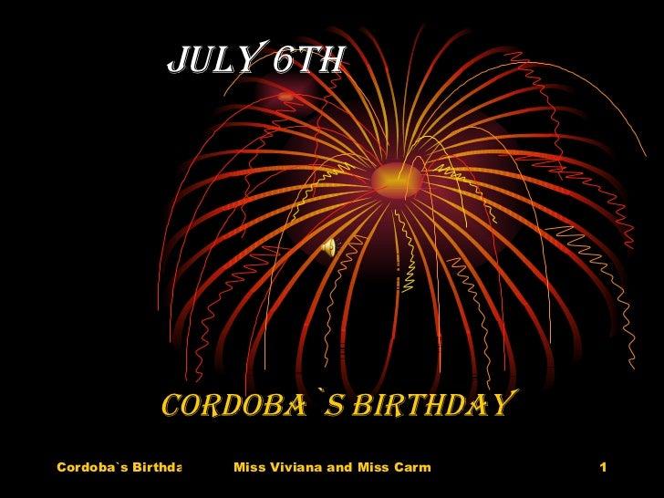 JULY 6TH CORDOBA`S BIRTHDAY
