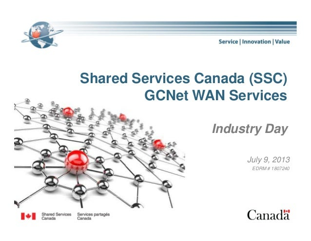 Sh d S i C d (SSC)Shared Services Canada (SSC) GCNet WAN Services Industry Day July 9, 2013 EDRM # 1807240 1
