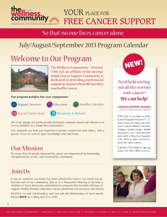YOUR PLACE FOR FREE CANCER SUPPORT 1 July/August/September 2013 Program Calendar Welcome to OurProgram The Wellness Commun...