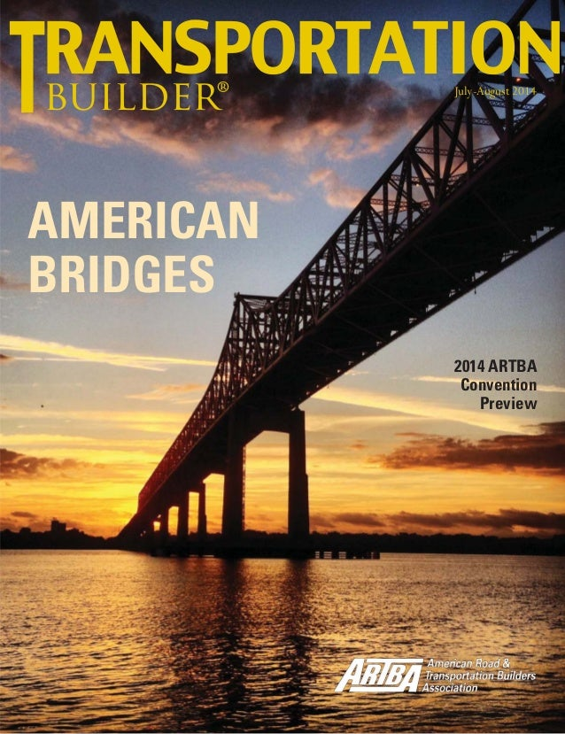 July-August 2014 TransportationBuilder 1 builder® July-August 2014 AMERICAN BRIDGES 2014 ARTBA Convention Preview