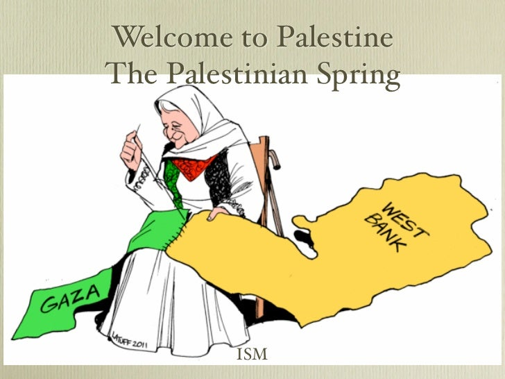 Welcome to PalestineThe Palestinian Spring         ISM