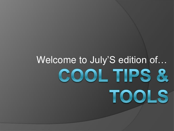 Welcome to July'S edition of…<br />Cool tips & tools<br />