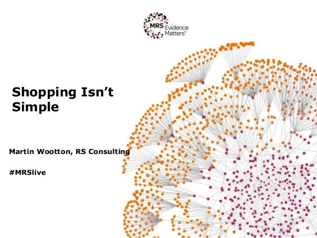 Shopping Isn't Simple Martin Wootton, RS Consulting #MRSlive