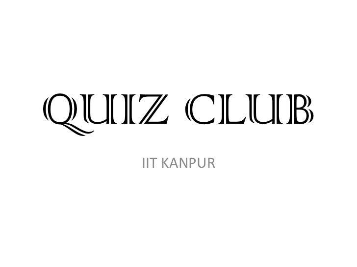QUIZ CLUB<br />IIT KANPUR<br />