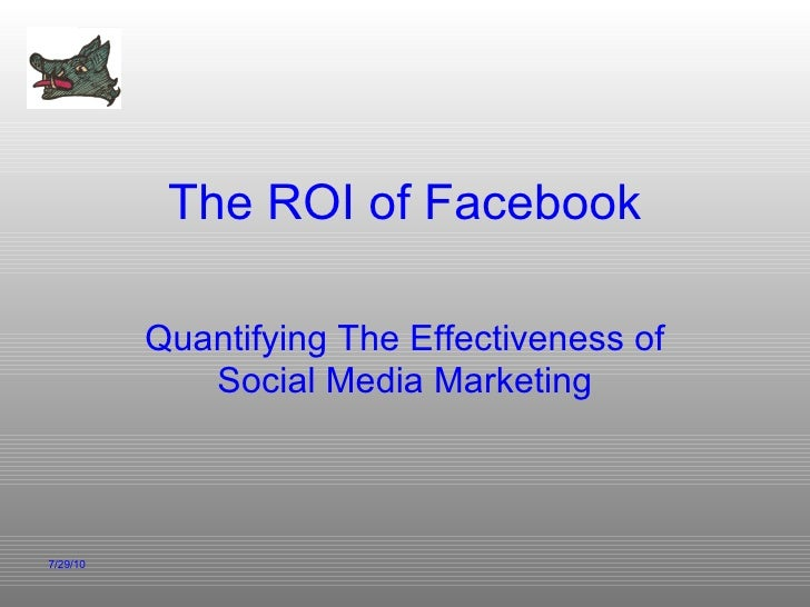 The ROI of Facebook Quantifying The Effectiveness of Social Media Marketing