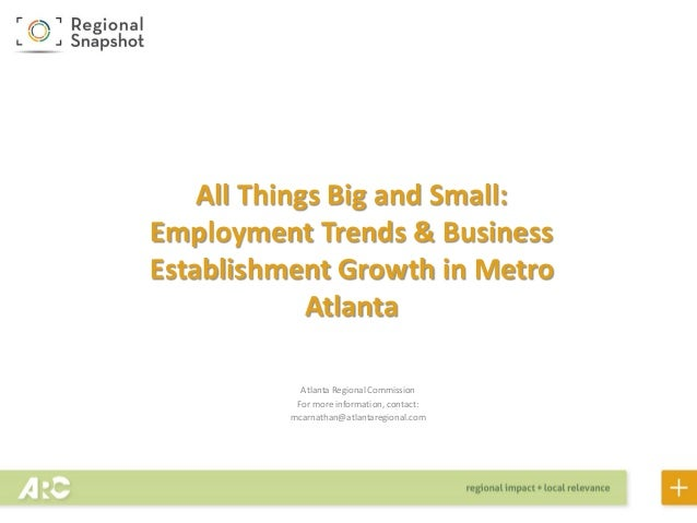 Atlanta Regional Commission For more information, contact: mcarnathan@atlantaregional.com All Things Big and Small: Employ...