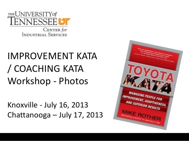IMPROVEMENT KATA / COACHING KATA Workshop - Photos Knoxville - July 16, 2013 Chattanooga – July 17, 2013