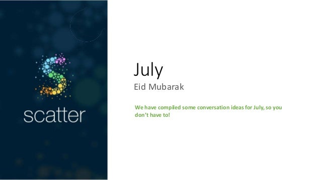 July Eid Mubarak We have compiled some conversation ideas for July, so you don't have to!